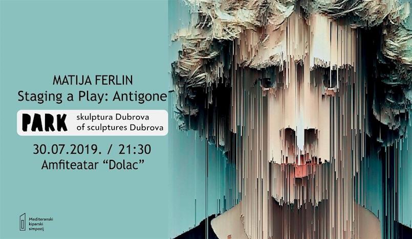 Izvedba Matije Ferlina Staging a play:Antigone odgađa se za utorak