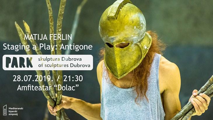 Matija Ferlin - Staging a Play: Antigone | Odgođeno za utorak 30.7.