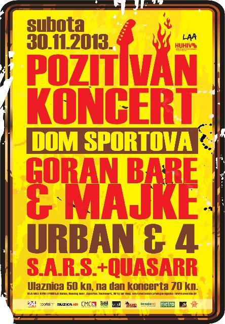 POZITIVAN KONCERT 2013. - GORAN BARE & MAJKE, URBAN & 4, S.A.R.S. I QUASARR @ VELIKA DVORANA DOMA SPORTOVA, ZAGREB (SUBOTA), 30.11.2013.