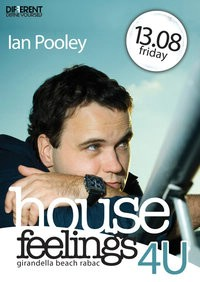 House Feelings 4U with special guest: Ian Pooley 13.08.2010.