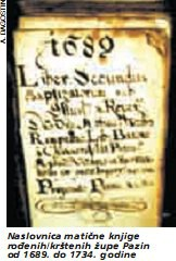 U Državnom arhivu u Pazinu izložene su matične knjige rođenih/krštenih, vjenčanih, umrlih i stanja duša i iz Labina