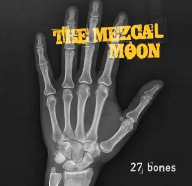 The Mezcal Moon predstavlja singl 27 Bones