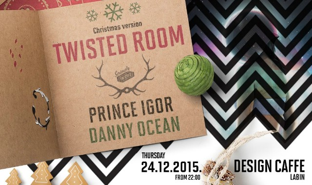 Twisted Room w/ Prince Igor & Danny Ocean (vinyl night) @ Design caffe 24.12.2015.