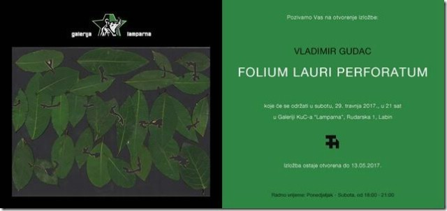 """Ciklus izložbi V.I.T.R.I.O.L. : Vladimir Gudac """"FOLIUM LAURI PERFORATUM"""" Subota, 29.04.2017. @ 21:00"""